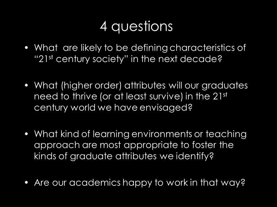 4 questions What are likely to be defining characteristics of 21 st century society in the next decade.