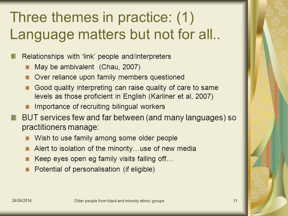 24/04/2014 Older people from black and minority ethnic groups11 Three themes in practice: (1) Language matters but not for all..
