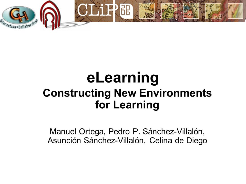 eLearning Constructing New Environments for Learning Manuel Ortega, Pedro P.