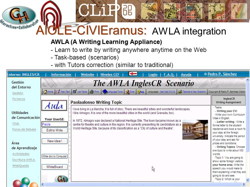 AIOLE-CIVIEramus: AIOLE-CIVIEramus: AWLA integration AWLA (A Writing Learning Appliance) - Learn to write by writing anywhere anytime on the Web - Task-based (scenarios) - with Tutors correction (similar to traditional)