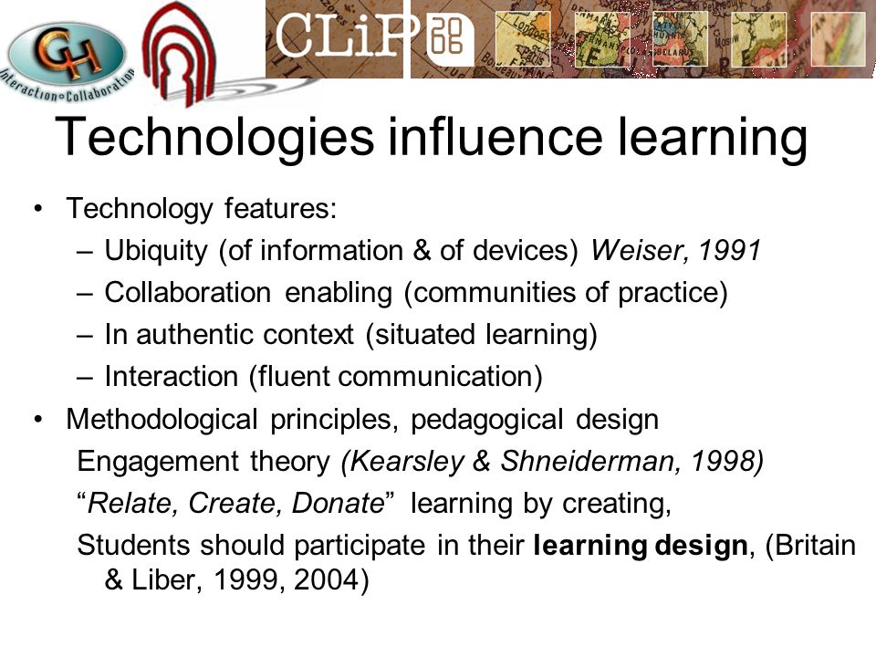 Technologies influence learning Technology features: –Ubiquity (of information & of devices) Weiser, 1991 –Collaboration enabling (communities of prac