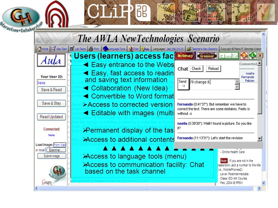 Users (learners) access facilities Easy entrance to the Website Easy, fast access to reading, writing and saving text information Collaboration (New Idea) Convertible to Word format Access to corrected version Editable with images (multimedia) Permanent display of the task ------------ Access to additional contents Access to language tools (menu) Access to communication facility: Chat based on the task channel