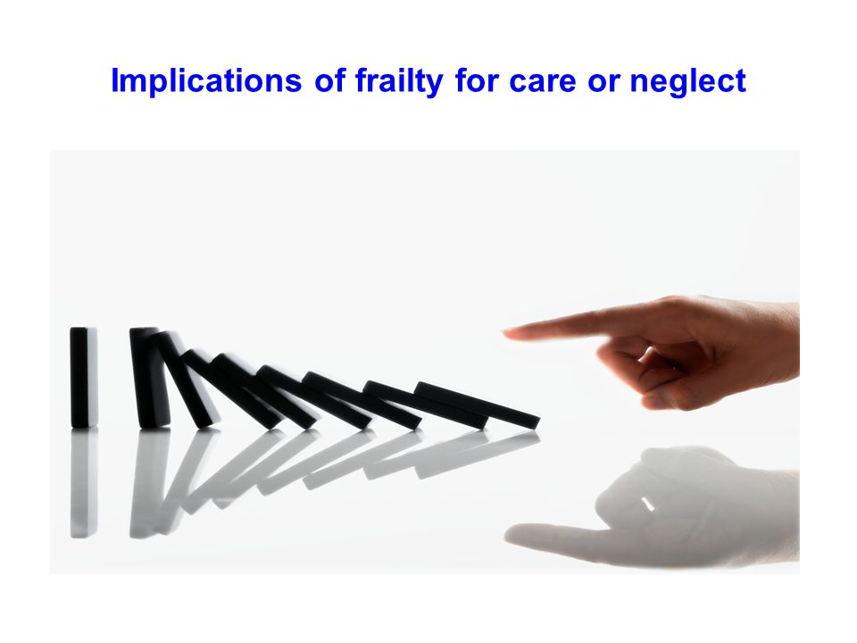 Implications of frailty for care or neglect