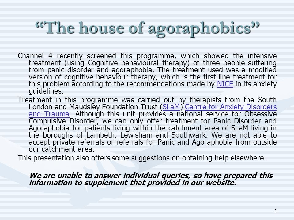 2 The house of agoraphobics Channel 4 recently screened this programme, which showed the intensive treatment (using Cognitive behavioural therapy) of