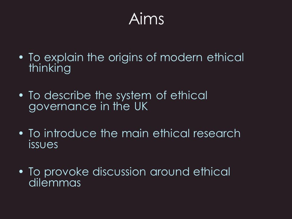 Objectiv es To recognise the main codes guiding ethical research To be able to discuss the main ethical issues associated with midwifery research To be aware of the ethical governance system in the UK To explore some of the ethical dilemmas facing researchers To understand the ethical responsibilities of the midwife in relation to research