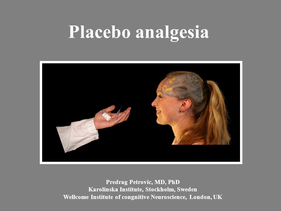 Placebo analgesia Predrag Petrovic, MD, PhD Karolinska Institute, Stockholm, Sweden Wellcome Institute of congnitive Neuroscience, London, UK