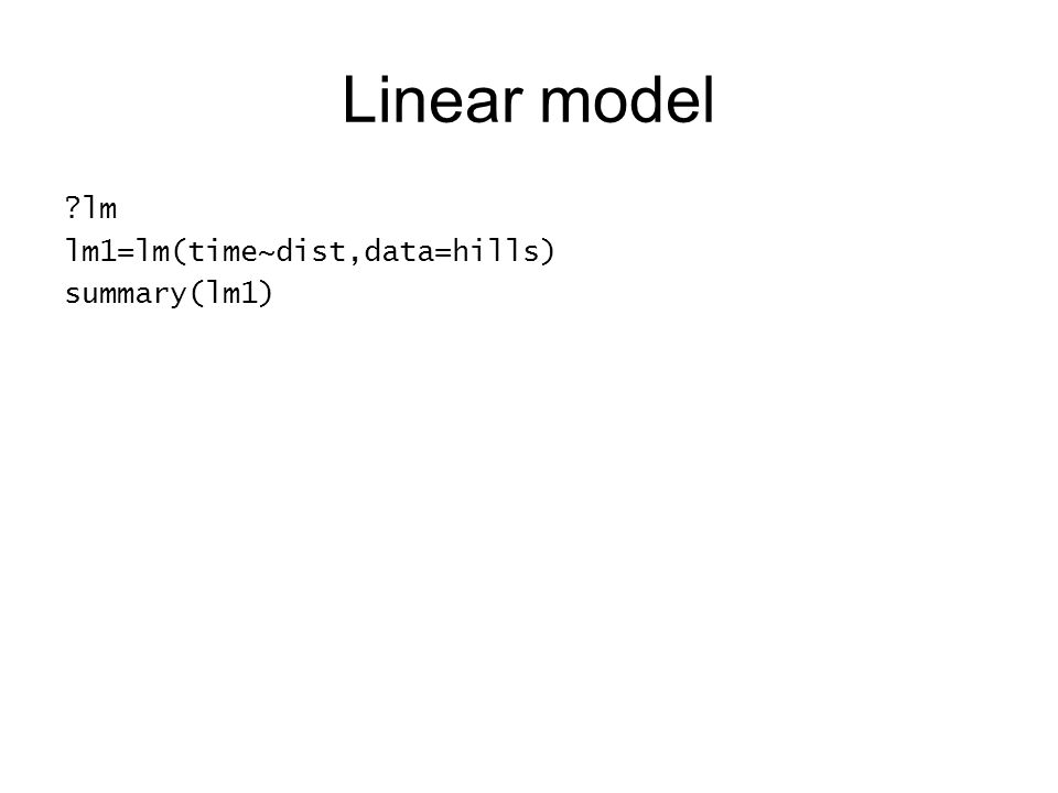 Linear model lm lm1=lm(time~dist,data=hills) summary(lm1)