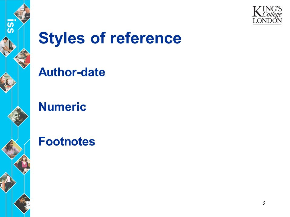 3 Styles of reference Author-date Numeric Footnotes