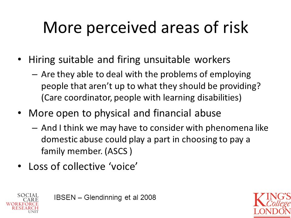 More perceived areas of risk Hiring suitable and firing unsuitable workers – Are they able to deal with the problems of employing people that arent up to what they should be providing.