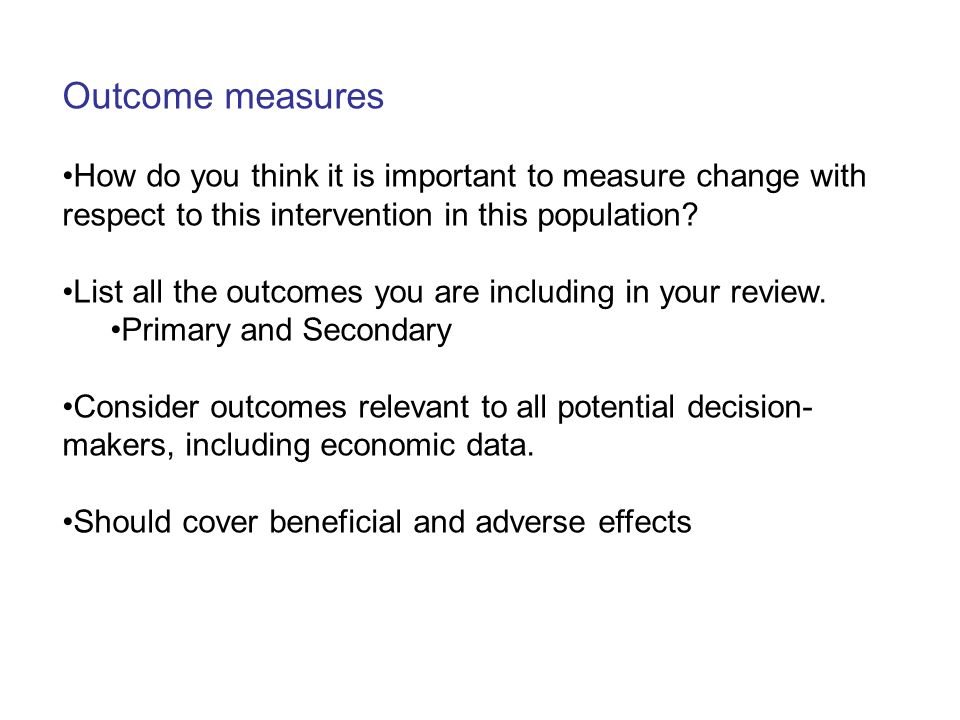 Outcome measures How do you think it is important to measure change with respect to this intervention in this population? List all the outcomes you ar