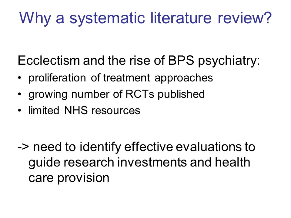 Why a systematic literature review? Ecclectism and the rise of BPS psychiatry: proliferation of treatment approaches growing number of RCTs published