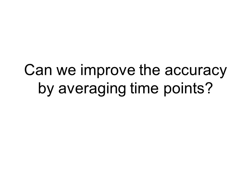 Can we improve the accuracy by averaging time points?
