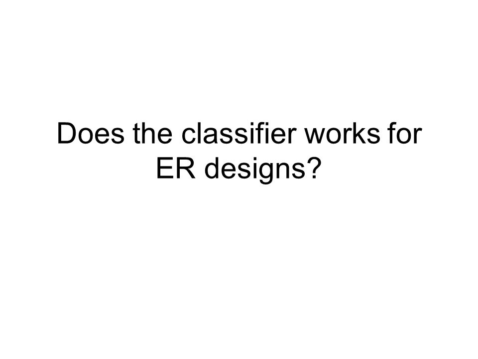Does the classifier works for ER designs?