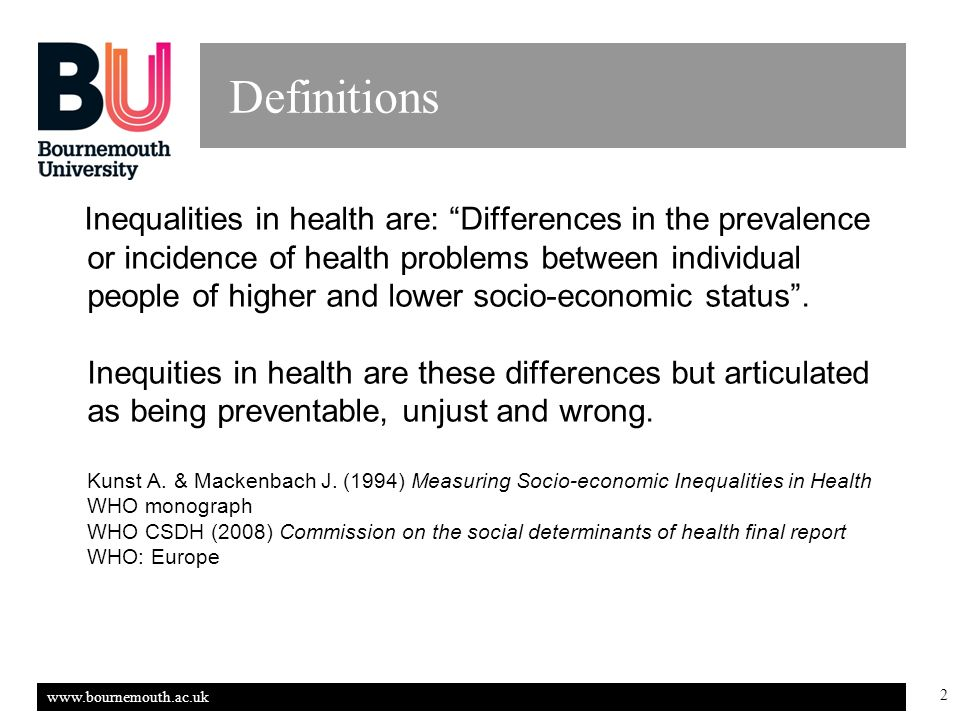 www.bournemouth.ac.uk 2 Definitions Inequalities in health are: Differences in the prevalence or incidence of health problems between individual people of higher and lower socio-economic status.