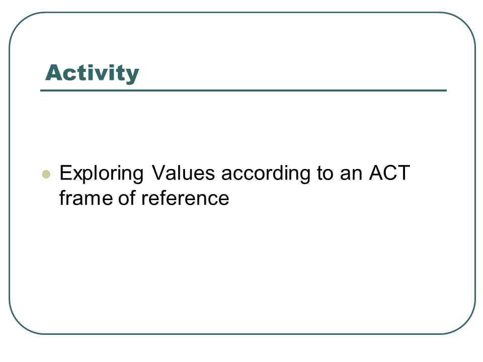 Activity Exploring Values according to an ACT frame of reference