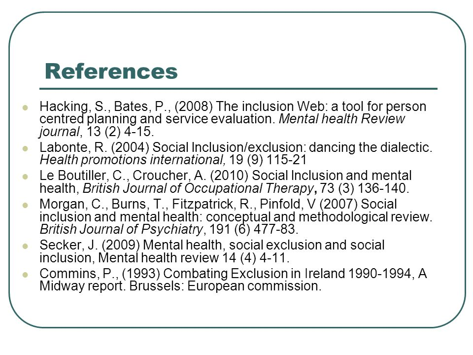 References Hacking, S., Bates, P., (2008) The inclusion Web: a tool for person centred planning and service evaluation.