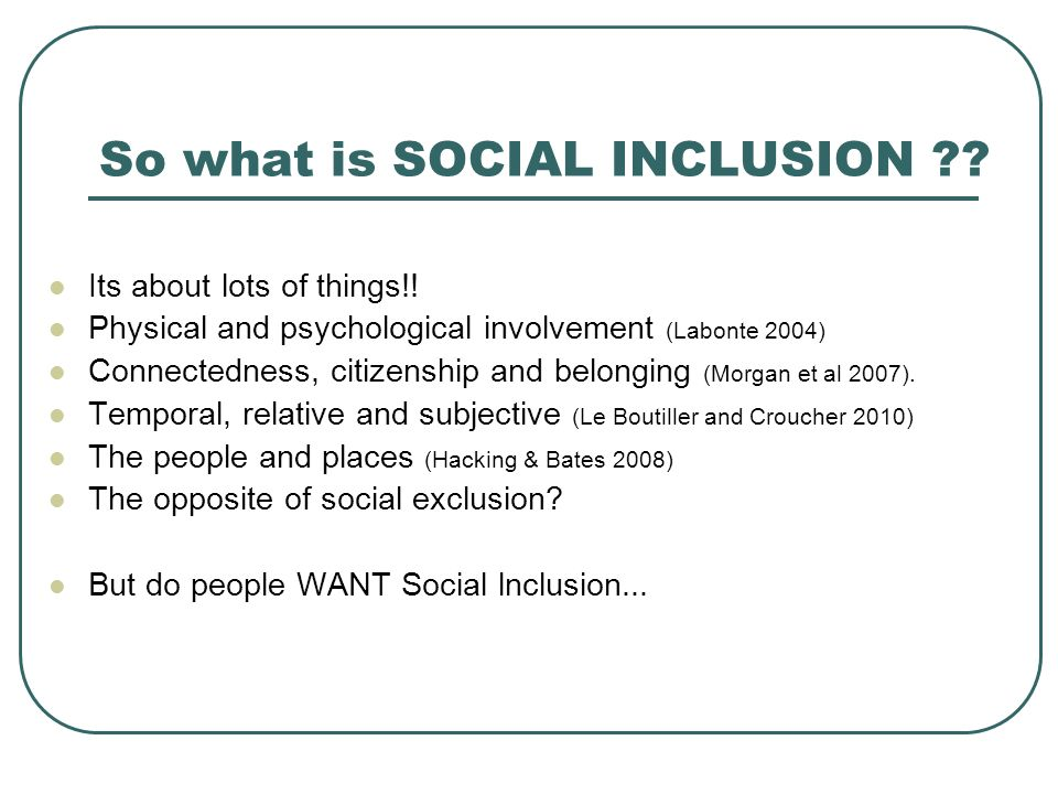 So what is SOCIAL INCLUSION . Its about lots of things!.