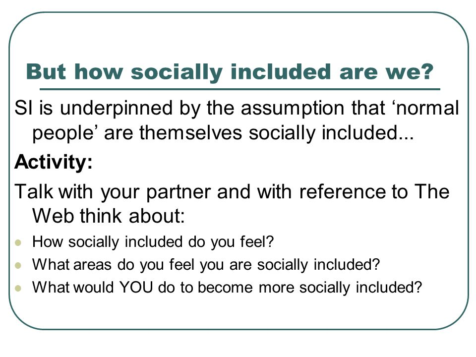 But how socially included are we.