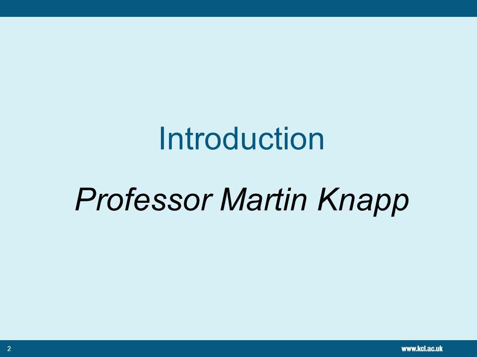 2 Introduction Professor Martin Knapp