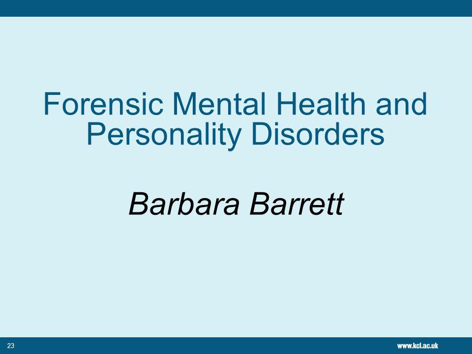 23 Forensic Mental Health and Personality Disorders Barbara Barrett