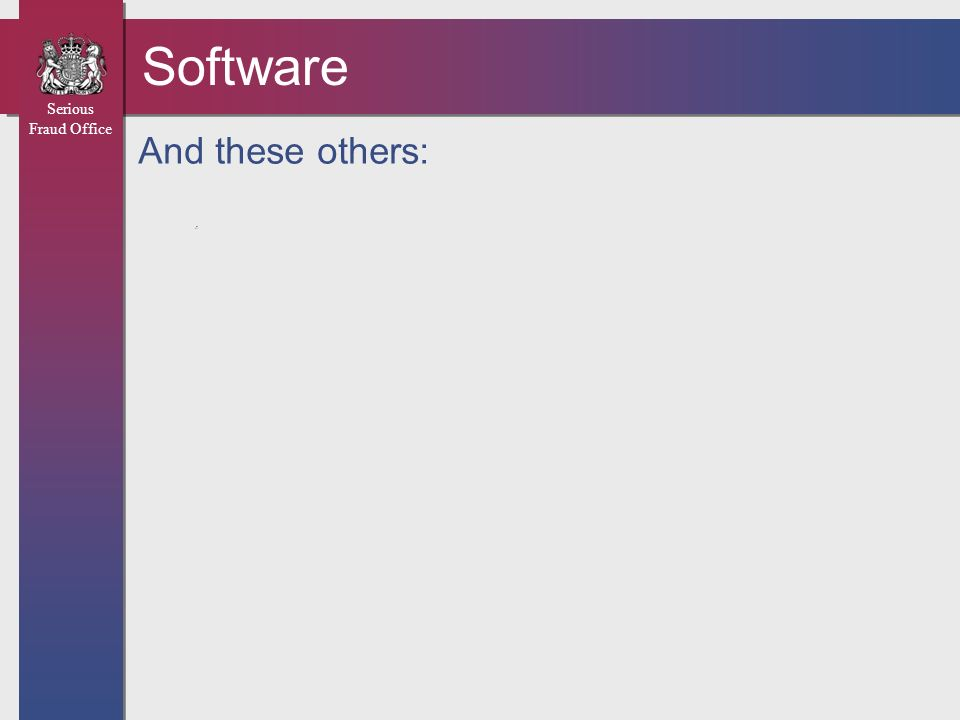 Serious Fraud Office Software And these others: