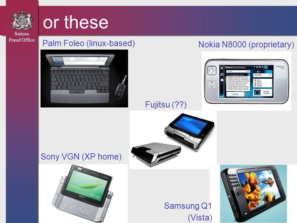 Serious Fraud Office or these Palm Foleo (linux-based) Sony VGN (XP home) Nokia N8000 (proprietary) Fujitsu (??) Samsung Q1 (Vista)
