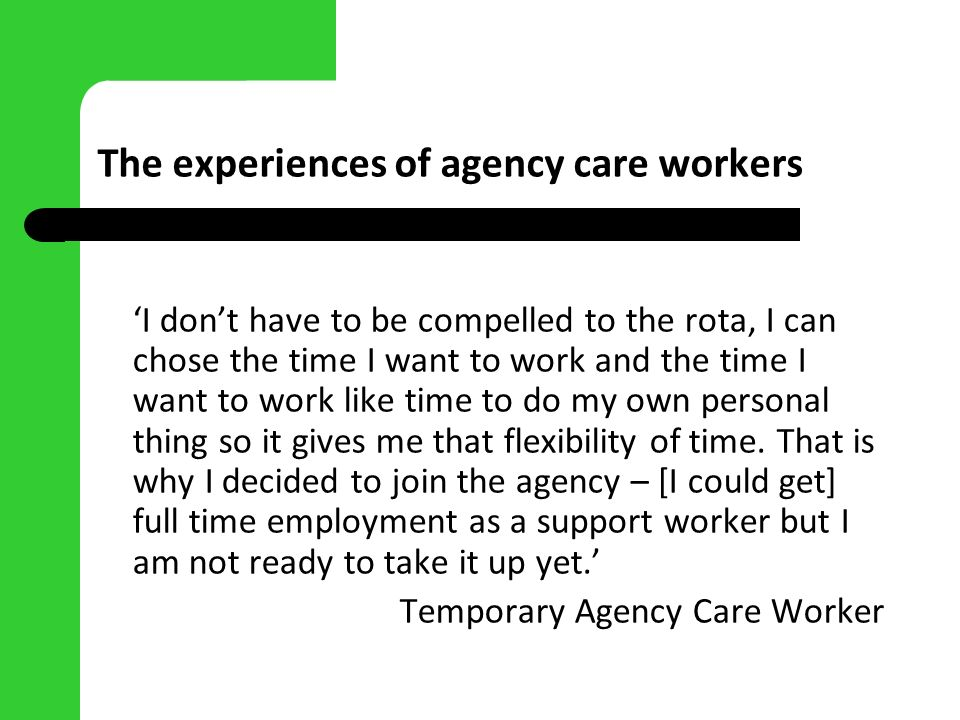 The experiences of agency care workers I dont have to be compelled to the rota, I can chose the time I want to work and the time I want to work like t