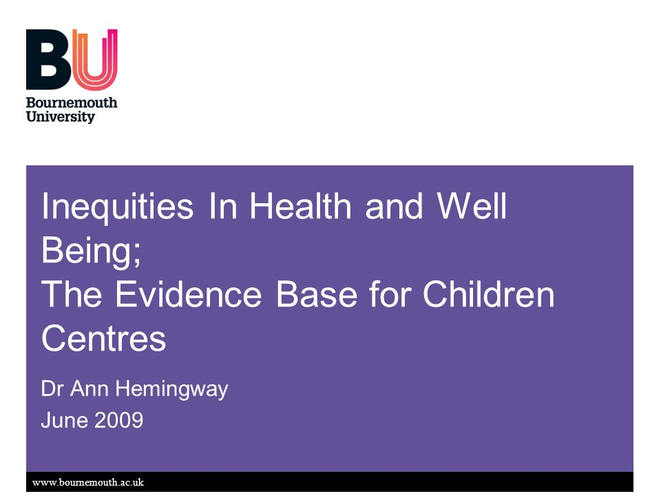 Inequities In Health and Well Being; The Evidence Base for Children Centres Dr Ann Hemingway June 2009