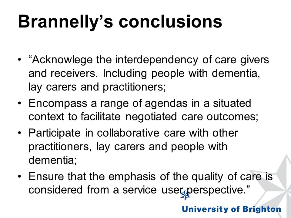 Brannellys conclusions Acknowlege the interdependency of care givers and receivers.