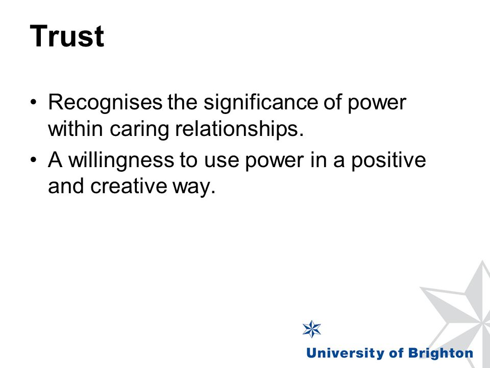 Trust Recognises the significance of power within caring relationships.