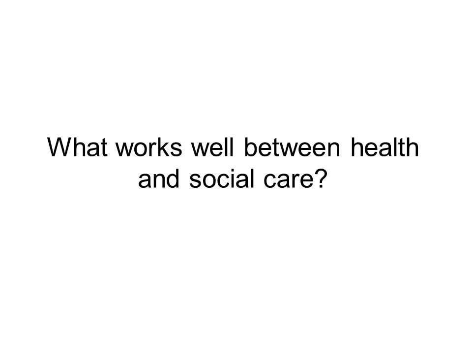 What works well between health and social care?