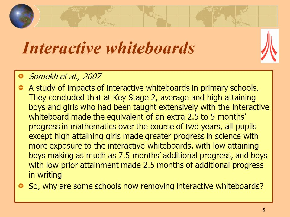 Interactive whiteboards Somekh et al., 2007 A study of impacts of interactive whiteboards in primary schools. They concluded that at Key Stage 2, aver
