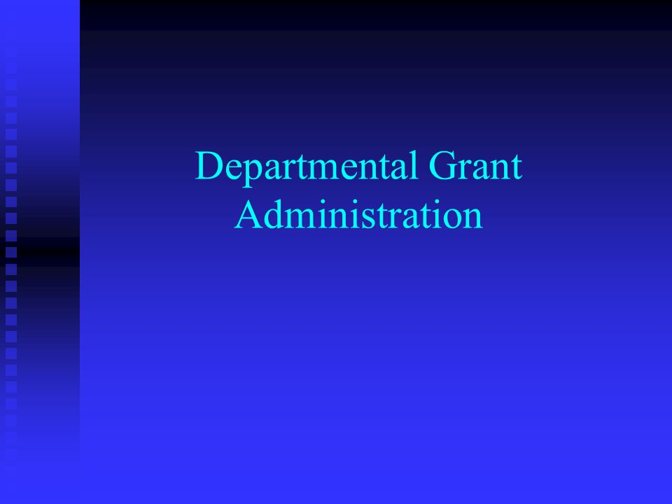 Departmental Grant Administration