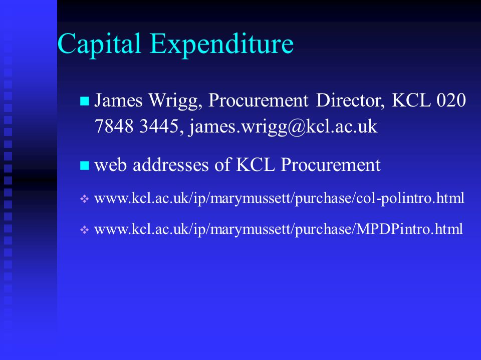Capital Expenditure James Wrigg, Procurement Director, KCL , web addresses of KCL Procurement