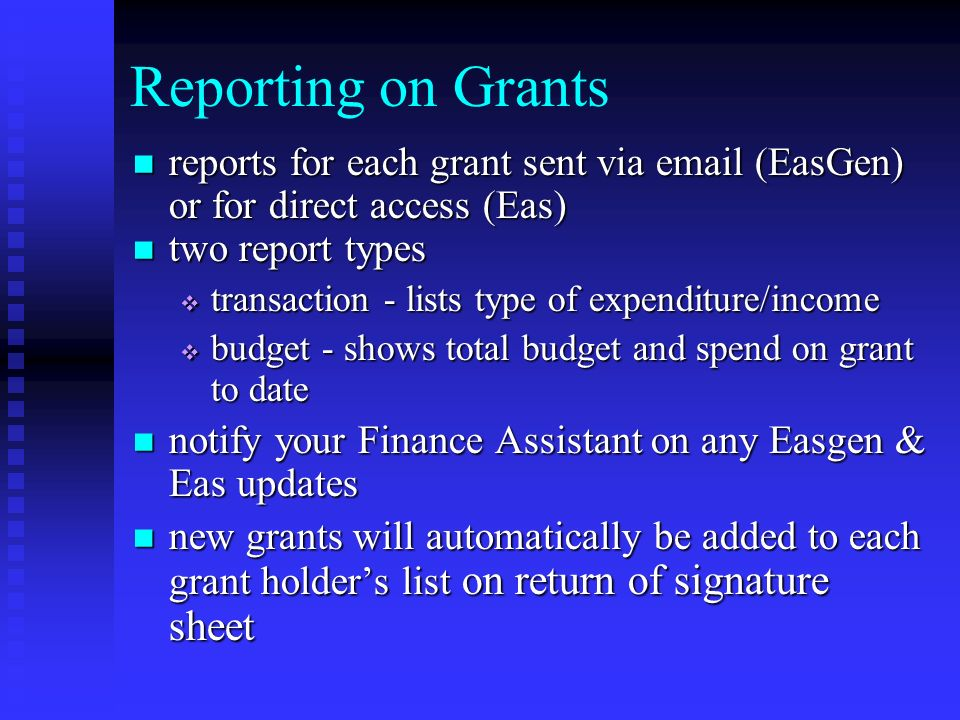 Reporting to Funders Financial statements are prepared by Research Grants on the following basis:- Financial statements are prepared by Research Grants on the following basis:- MRC - interim statement mid point and end of grant.