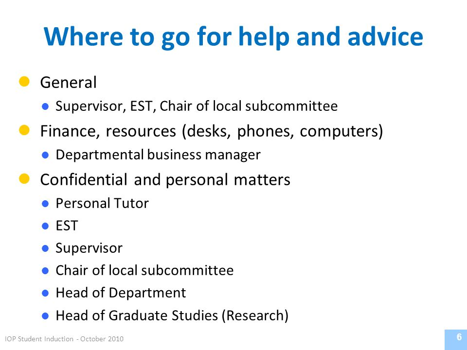Where to go for help and advice General Supervisor, EST, Chair of local subcommittee Finance, resources (desks, phones, computers) Departmental busine