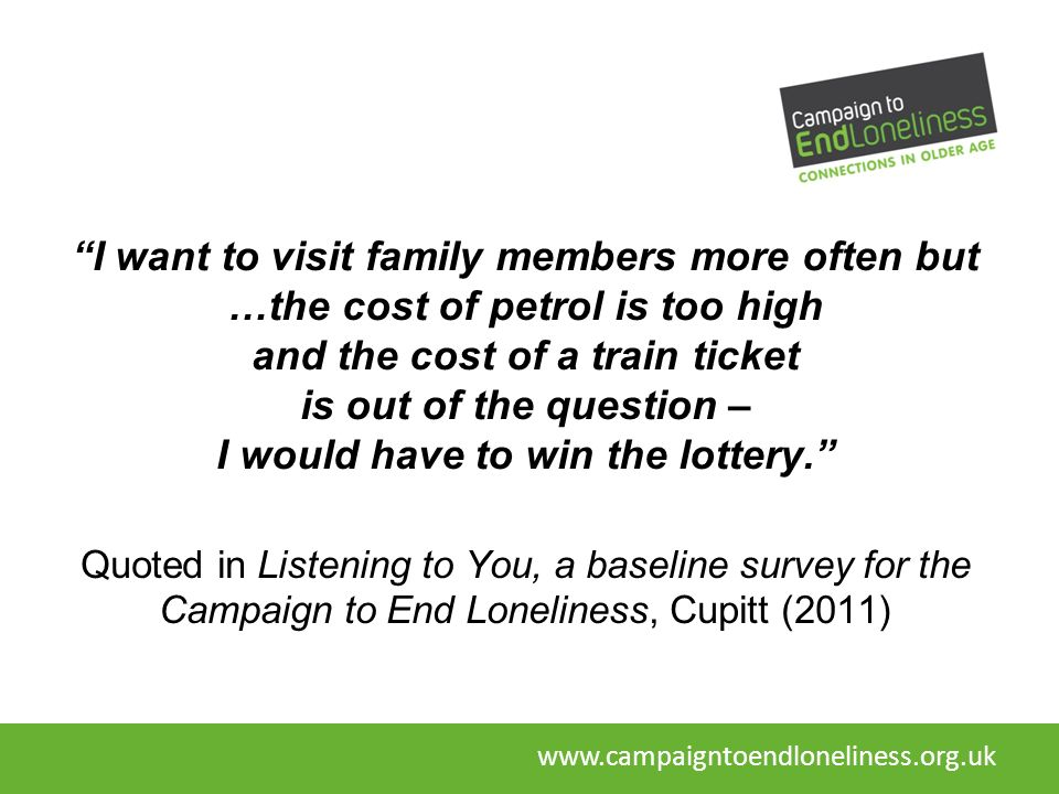 I want to visit family members more often but …the cost of petrol is too high and the cost of a train ticket is out of the question – I would have to win the lottery.
