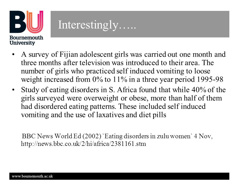 www.bournemouth.ac.uk Interestingly….. A survey of Fijian adolescent girls was carried out one month and three months after television was introduced