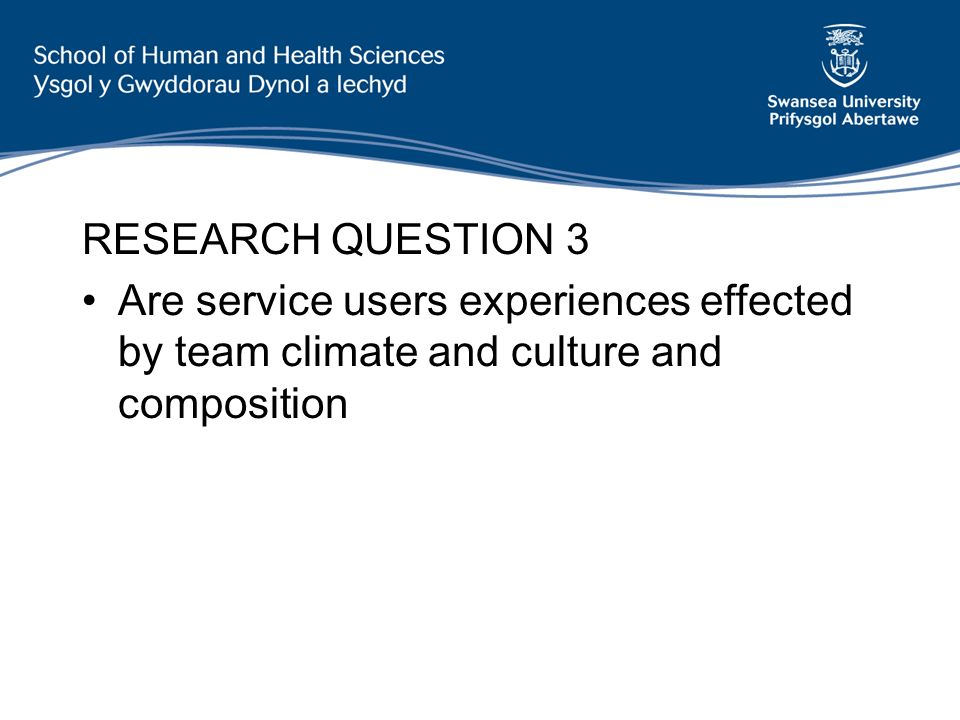 RESEARCH QUESTION 3 Are service users experiences effected by team climate and culture and composition