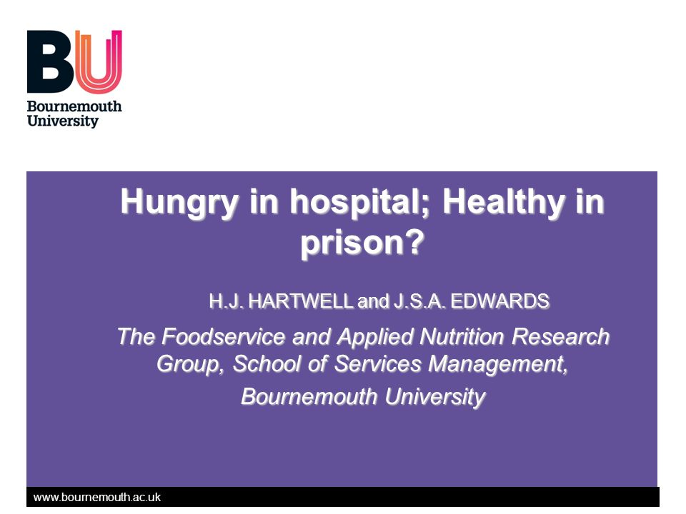 www.bournemouth.ac.uk Hungry in hospital; Healthy in prison.