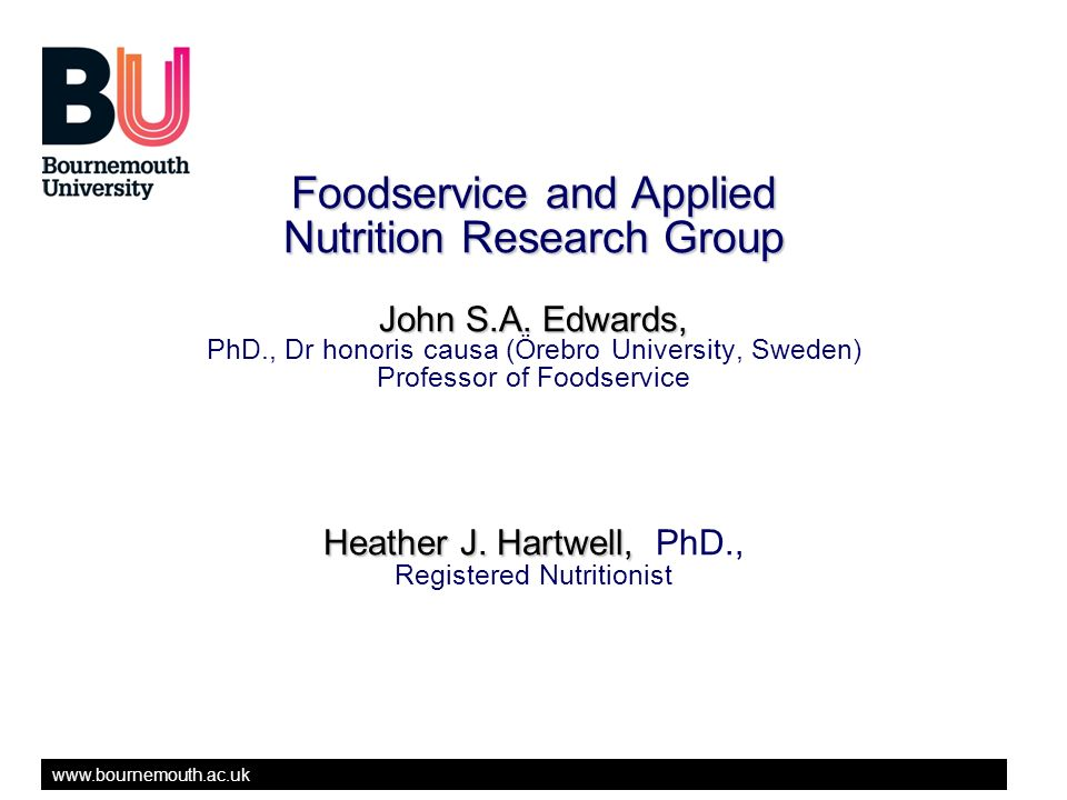 www.bournemouth.ac.uk Foodservice and Applied Nutrition Research Group John S.A.