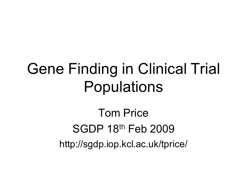 Gene Finding in Clinical Trial Populations Tom Price SGDP 18 th Feb