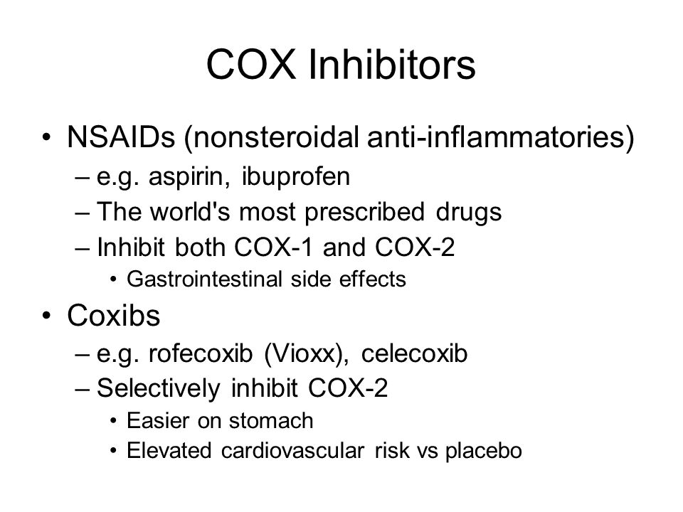 COX Inhibitors NSAIDs (nonsteroidal anti-inflammatories) –e.g. aspirin, ibuprofen –The world's most prescribed drugs –Inhibit both COX-1 and COX-2 Gas