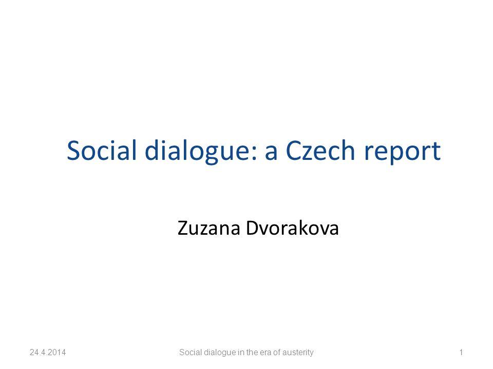 24.4.2014Social dialogue in the era of austerity1 Social dialogue: a Czech report Zuzana Dvorakova