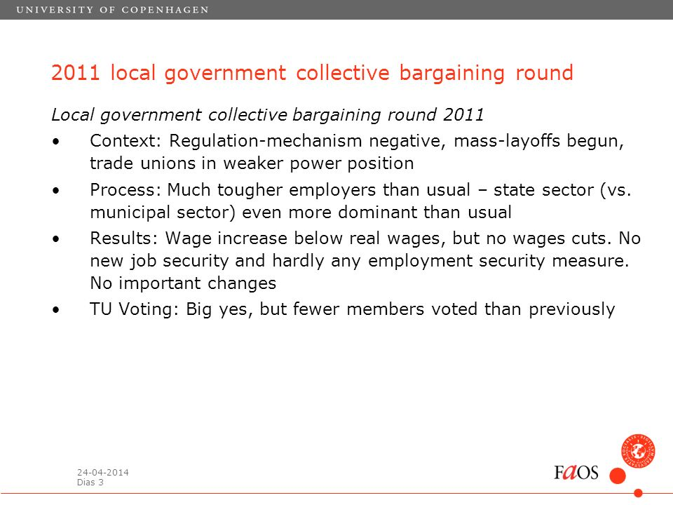 24-04-2014 Dias 3 2011 local government collective bargaining round Local government collective bargaining round 2011 Context: Regulation-mechanism negative, mass-layoffs begun, trade unions in weaker power position Process: Much tougher employers than usual – state sector (vs.