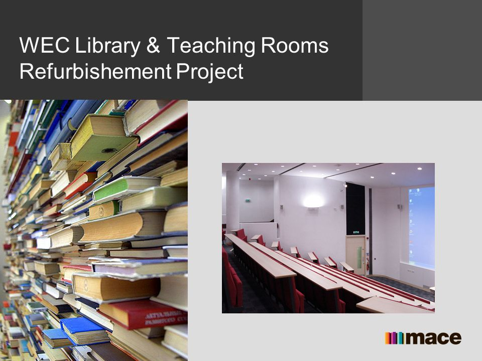 Name Position Mace Group Date WEC Library & Teaching Rooms Refurbishement Project