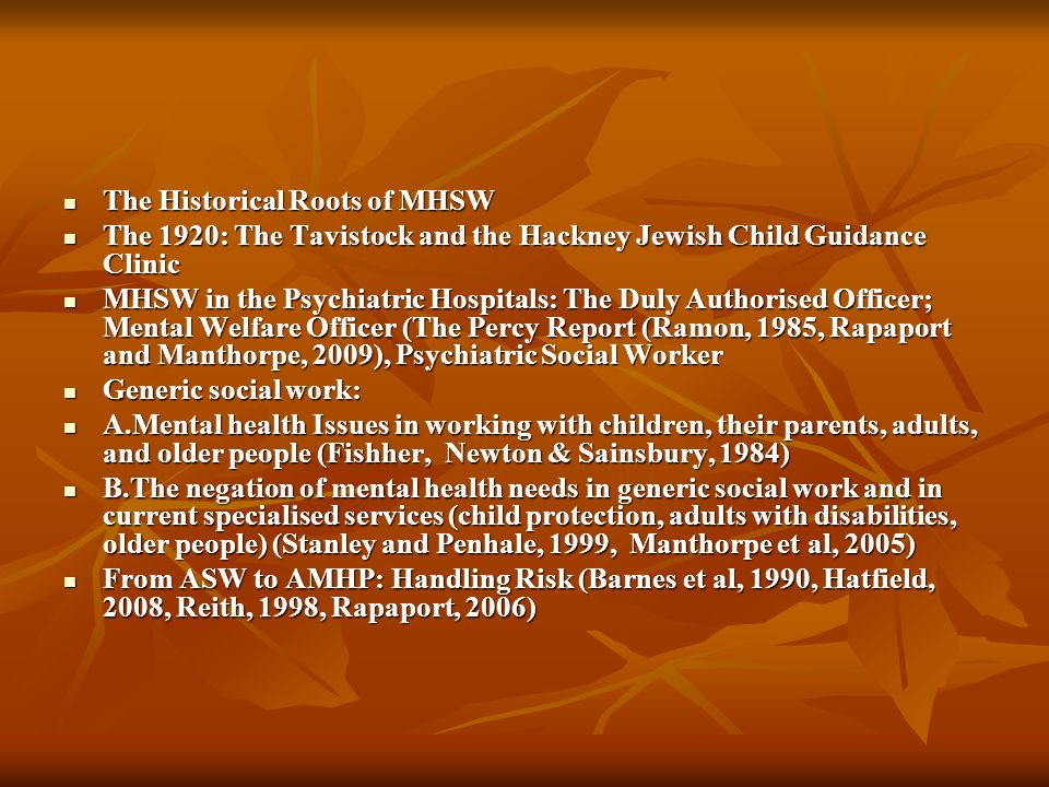 The Historical Roots of MHSW The Historical Roots of MHSW The 1920: The Tavistock and the Hackney Jewish Child Guidance Clinic The 1920: The Tavistock