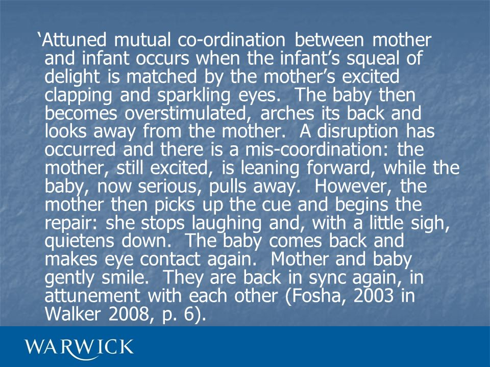 Attuned mutual co-ordination between mother and infant occurs when the infants squeal of delight is matched by the mothers excited clapping and sparkl