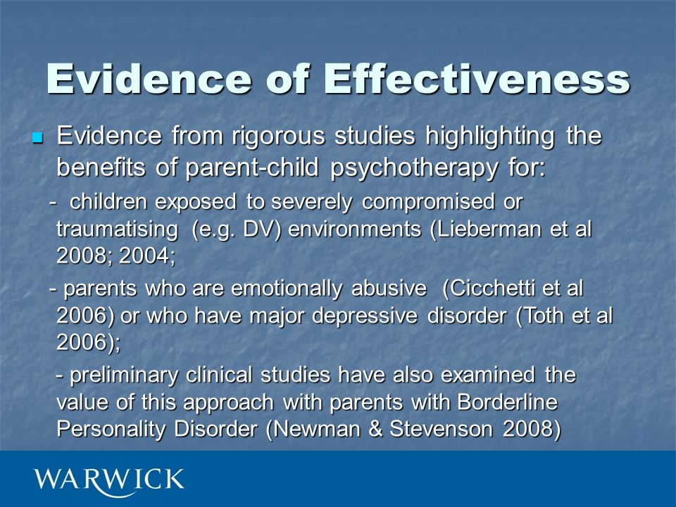 Evidence of Effectiveness Evidence from rigorous studies highlighting the benefits of parent-child psychotherapy for: Evidence from rigorous studies h