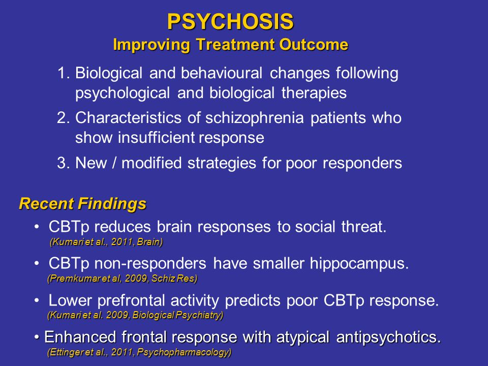 PSYCHOSIS Improving Treatment Outcome CBTp reduces brain responses to social threat.